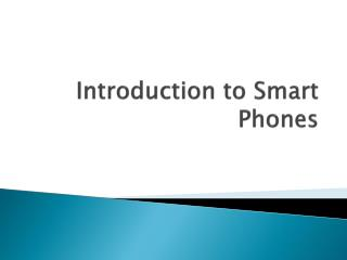Introduction to Smart Phones