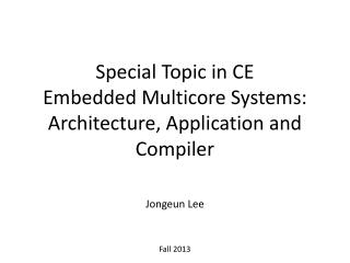 Special Topic in CE Embedded Multicore Systems: Architecture, Application and Compiler