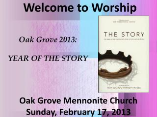 Welcome to Worship Oak  Grove Mennonite Church Sunday,  February 17,  2013