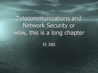 Telecommunications and Network Security or wow, this  is a long chapter