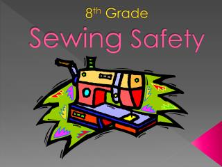 8 th Grade Sewing  Safety