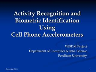 Activity Recognition  and Biometric Identification Using  Cell Phone Accelerometers