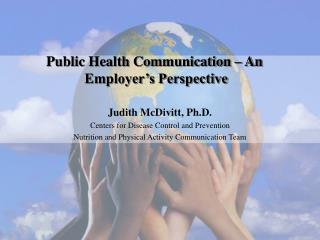 judith mcdivitt, ph.d. centers for disease control and prevention nutrition and physical activity communication team