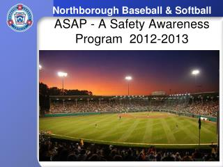 Northborough Baseball & Softball ASAP - A Safety Awareness  Program  2012-2013