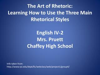 The Art of Rhetoric: Learning How to Use the Three Main Rhetorical Styles English IV-2 Mrs. Pruett Chaffey High School