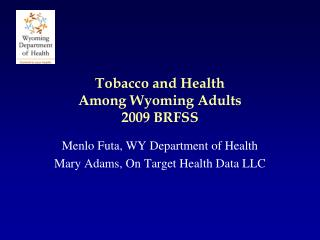 Tobacco and Health Among Wyoming Adults 2009 BRFSS