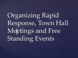 Organizing Rapid Response, Town Hall Meetings and Free Standing Events