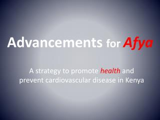 Advancements  for  Afya