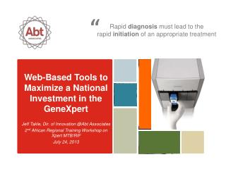 Web-Based Tools to Maximize a National Investment in the  GeneXpert Jeff  Takle , Dir. of Innovation @Abt Associates