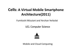 Cells : A Virtual Mobile Smartphone  Architecture(2011)