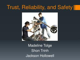 Trust, Reliability, and Safety
