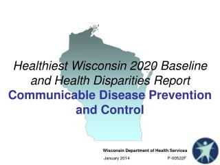 Healthiest Wisconsin 2020 Baseline and Health Disparities  Report Communicable Disease Prevention and Control