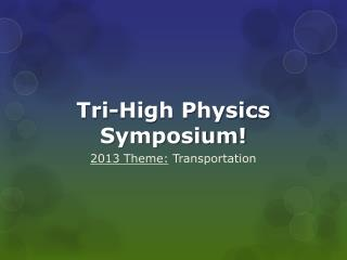 Tri-High Physics Symposium!