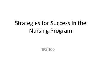 Strategies for Success in the  Nursing Program