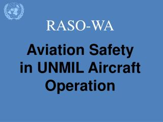 RASO-WA Aviation  Safety in  UNMIL  Aircraft Operation