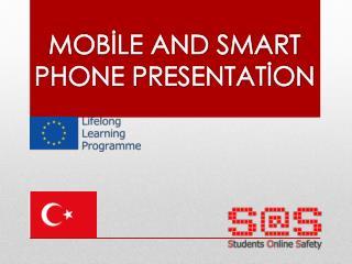 MOBİLE AND SMART PHONE PRESENTATİON