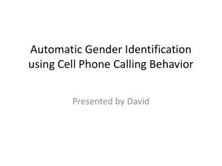 Automatic Gender Identification using Cell  Phone Calling  Behavior