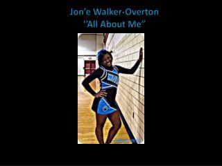 "Jon'e Walker-Overton ''All About Me"""