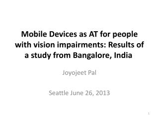 Mobile Devices as AT for people with vision impairments: Results of a study from Bangalore, India