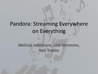 Pandora: Streaming Everywhere on Everything