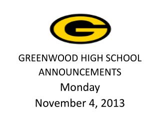 GREENWOOD HIGH SCHOOL ANNOUNCEMENTS Monday November 4, 2013