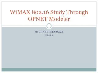 WiMAX  802.16 Study Through OPNET Modeler