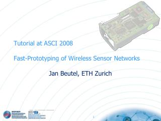 Tutorial at ASCI 2008 Fast-Prototyping of Wireless Sensor Networks