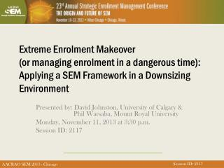 Extreme Enrolment Makeover (or managing enrolment in a dangerous time): Applying a SEM Framework in a Downsizing Enviro