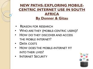 NEW  PATHS: EXPLORING  MOBILE-CENTRIC  INTERNET USE IN SOUTH AFRICA By Donner &  Gitau