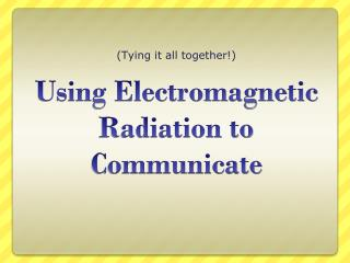 Using Electromagnetic Radiation to Communicate
