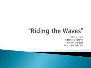 """Riding the Waves"""