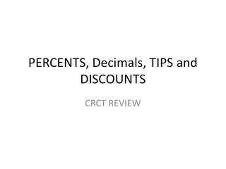 PERCENTS,  Decimals, TIPS  and DISCOUNTS