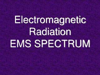 Electromagnetic Radiation EMS SPECTRUM