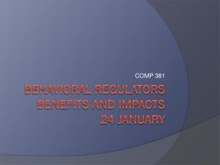 Behavioral regulators benefits and impacts 24  J anuary