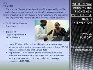WELTEL KENYA:  USING  MOBILE PHONES AS A COST-EFFECTIVE  HEALTH INTERVENTION HIV/AIDS SUPPORT Richard.Lester @ bccdc.ca