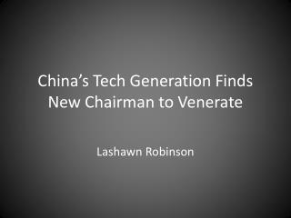 China�s Tech Generation Finds New Chairman to Venerate