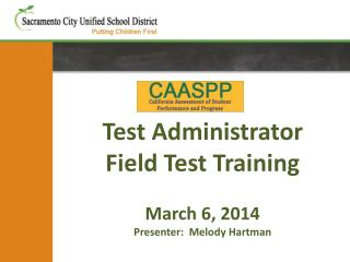 Test Administrator Field  Test Training March 6,  2014 Presenter:  Melody Hartman