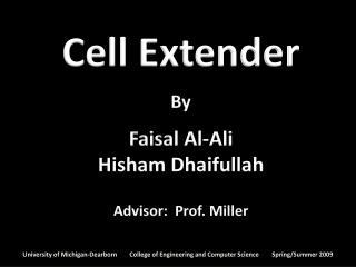 Cell Extender By Faisal Al-Ali Hisham Dhaifullah Advisor:  Prof. Miller