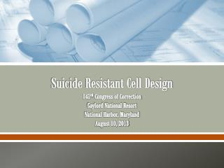Suicide Resistant Cell Design 143 rd  Congress of Correction Gaylord National Resort National Harbor, Maryland August 1