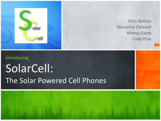 I ntroducing SolarCell : The Solar Powered Cell Phones