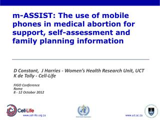D Constant,  J Harries - Women's Health Research Unit, UCT K de Tolly - Cell-Life  FIGO Conference Rome 8 - 12 October