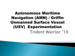 Autonomous Maritime Navigation (AMN) / Griffin Unmanned Surface Vessel (USV)   Experimentation