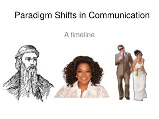 Paradigm Shifts in Communication