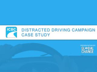 DISTRACTED DRIVING CAMPAIGN CASE STUDY