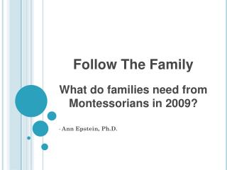 Follow The Family What do families need from Montessorians in 2009?