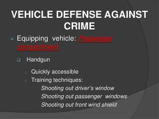 Equipping  vehicle:  Passenger compartment   Handgun Quickly accessible Training techniques:        Shooting out driver