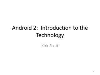 Android  2:  Introduction to the Technology