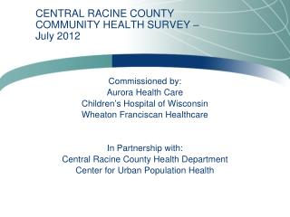 CENTRAL RACINE COUNTY COMMUNITY  HEALTH SURVEY –  July  2012