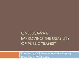 OneBusAway : Improving the Usability of Public Transit
