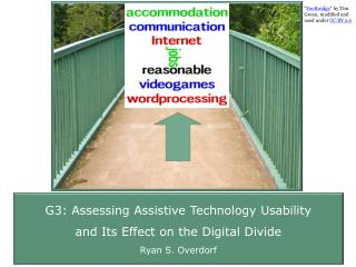 G3: Assessing  Assistive Technology Usability  and  Its Effect on the Digital  Divide   Ryan S. Overdorf